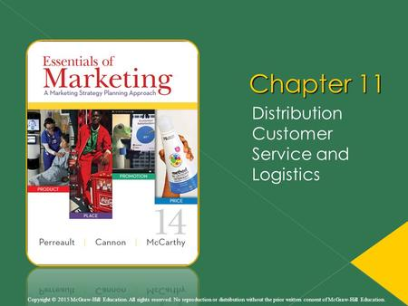 Chapter 11 Distribution Customer Service and Logistics Copyright © 2015 McGraw-Hill Education. All rights reserved. No reproduction or distribution without.