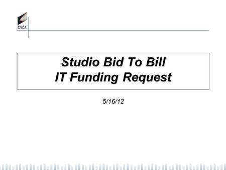 Studio Bid To Bill IT Funding Request 5/16/12. 2 Executive Summary Business Areas Impacted Post Production, Colorworks, Studio Services Business Problems.