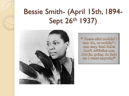 Bessie Smith- (April 15th, Sept 26th 1937)
