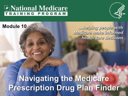 Navigating the Medicare Prescription Drug Plan Finder Module 10.