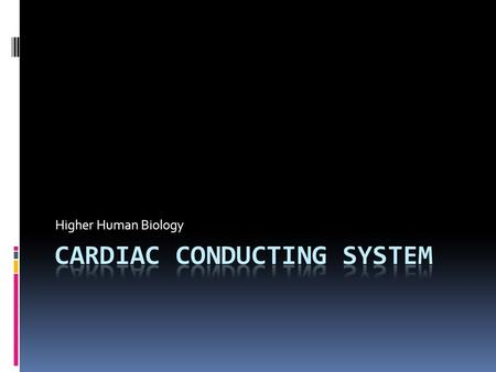 Higher Human Biology. Cardiac Conducting System  The heart beat originates in the heart itself.  Heart muscle cells are self contractile  They are.