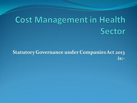 Statutory Governance under Companies Act 2013 is:-