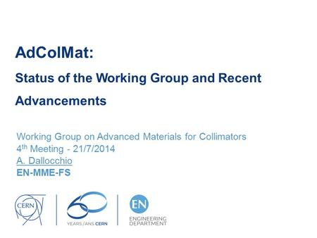 AdColMat: Status of the Working Group and Recent Advancements Working Group on Advanced Materials for Collimators 4 th Meeting - 21/7/2014 A. Dallocchio.