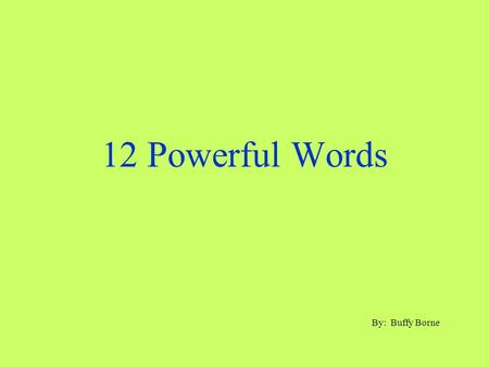 12 Powerful Words By: Buffy Borne. Trace To list in steps Example: Trace how to make a peanut butter and jelly sandwich.