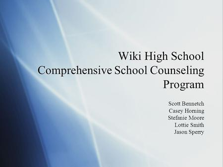 Wiki High School Comprehensive School Counseling Program Scott Bennetch Casey Horning Stefanie Moore Lottie Smith Jason Sperry Scott Bennetch Casey Horning.