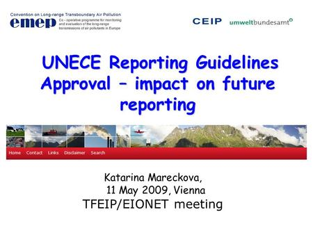 UNECE Reporting Guidelines Approval – impact on future reporting Katarina Mareckova, 11 May 2009, Vienna TFEIP/EIONET meeting.
