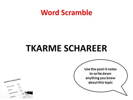 Word Scramble TKARME SCHAREER Use the post-it notes to write down anything you know about this topic.