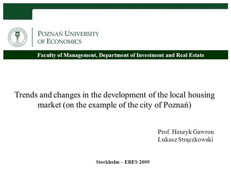 Faculty of Management, Department of Investment and Real Estate Prof. Henryk Gawron Łukasz Strączkowski Trends and changes in the development of the local.