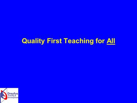 Quality First Teaching for All. Quality First Teaching for ALL The most effective way to narrow the gaps! A Top Priority for Schools! Context and Background.