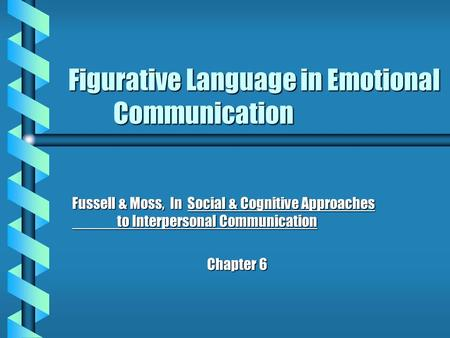 Figurative Language in Emotional Communication Fussell & Moss, In Social & Cognitive Approaches to Interpersonal Communication Chapter 6.