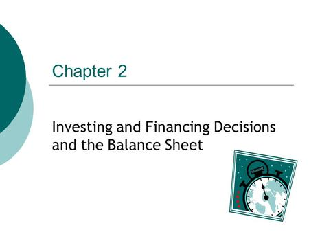 Chapter 2 Investing and Financing Decisions and the Balance Sheet.
