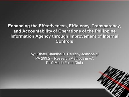 Enhancing the Effectiveness, Efficiency, Transparency, and Accountability of Operations of the Philippine Information Agency through Improvement of Internal.