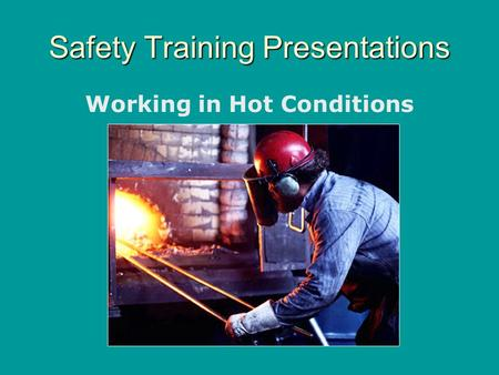 Safety Training Presentations Working in Hot Conditions.