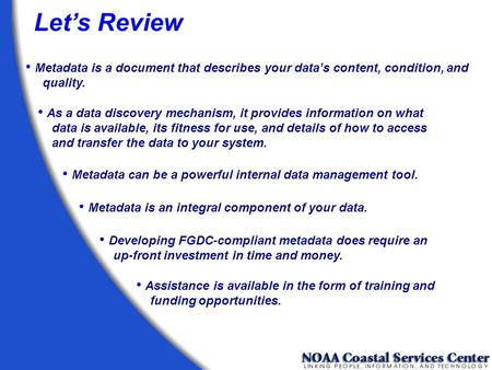 Let's Review Metadata is a document that describes your data's content, condition, and quality. Metadata is an integral component of your data. Metadata.