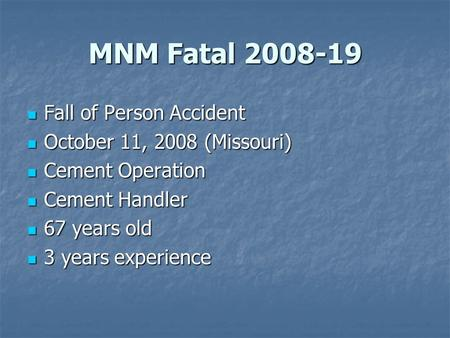MNM Fatal 2008-19 Fall of Person Accident Fall of Person Accident October 11, 2008 (Missouri) October 11, 2008 (Missouri) Cement Operation Cement Operation.