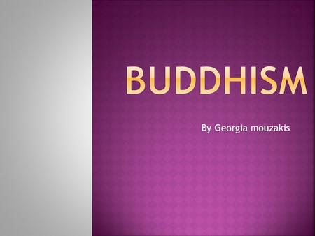 By Georgia mouzakis. Buddhism has around 3 hundred million followers around the world. Buddhism goes beyond religion and is more of a philosophy or 'way.