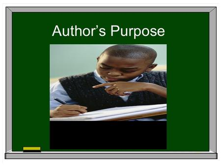 Author's Purpose.  Persuade: get the reader to agree with the author  Inform: give information or teach something  Entertain: provide enjoyment  Explain: