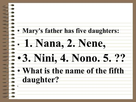 Mary's father has five daughters: 1. Nana, 2. Nene, 3. Nini, 4. Nono. 5. ?? What is the name of the fifth daughter?