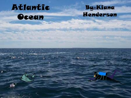 Atlantic Ocean By:Kiana Henderson. Facts about the Atlantic Ocean The Atlantic Ocean is the 2 nd largest Ocean out of 5 oceans.The area of the Atlantic.