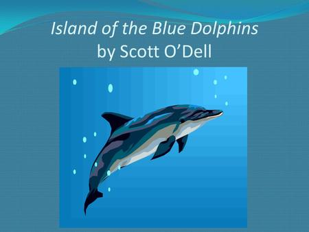 Island of the Blue Dolphins by Scott O'Dell. Before the Book: Preview & Predict Before you begin reading Island of the Blue Dolphins, preview the cover.