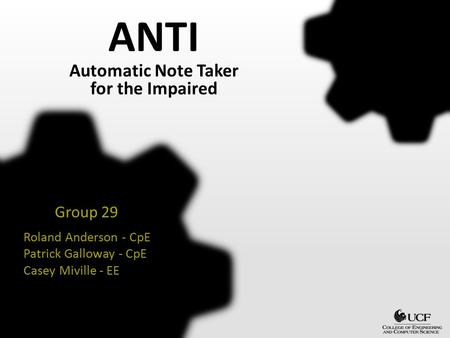 ANTI Roland Anderson - CpE Patrick Galloway - CpE Casey Miville - EE Automatic Note Taker for the Impaired Group 29.