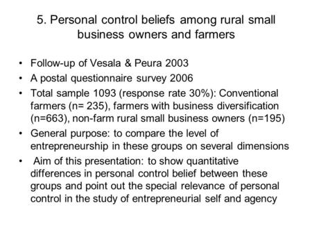 5. Personal control beliefs among rural small business owners and farmers Follow-up of Vesala & Peura 2003 A postal questionnaire survey 2006 Total sample.