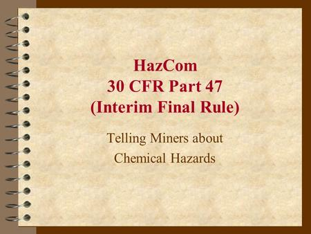 HazCom 30 CFR Part 47 (Interim Final Rule) Telling Miners about Chemical Hazards.