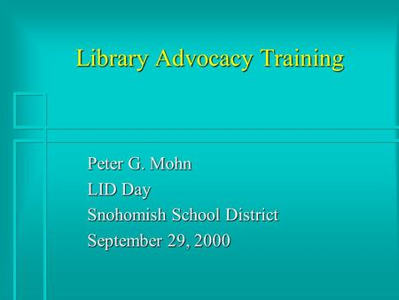 Library Advocacy Training Peter G. Mohn LID Day Snohomish School District September 29, 2000.