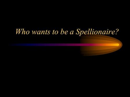 Who wants to be a Spellionaire? FASTEST FINGER: fix all the errors in this sentence. Raise your hand when you are finished. I wonder who win the basquetball.