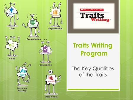 Traits Writing Program The Key Qualities of the Traits.