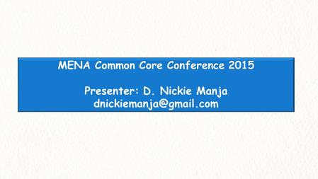 MENA Common Core Conference 2015 Presenter: D. Nickie Manja