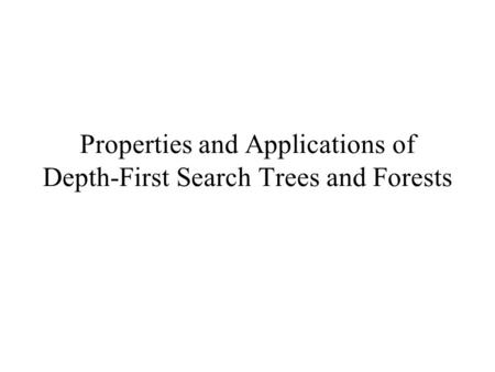 Properties and Applications of Depth-First Search Trees and Forests
