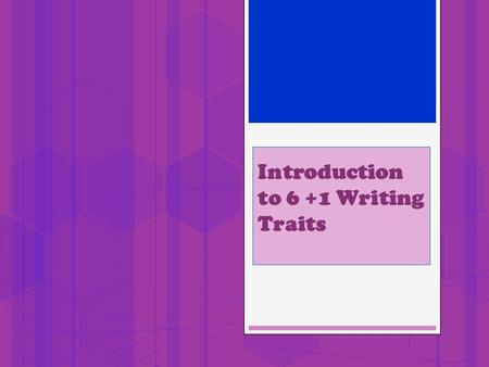 Introduction to 6 +1 Writing Traits. Voice Organization Word Choice Sentence Fluency Idea Conventions +1 Presentation.