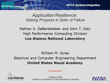 HPC HPC-5 Systems Integration High Performance Computing 1 Application Resilience: Making Progress in Spite of Failure Nathan A. DeBardeleben and John.
