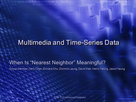 "Multimedia and Time-Series Data When Is "" Nearest Neighbor "" Meaningful? Group member: Terry Chan, Edward Chu, Dominic Leung, David Mak, Henry Yeung, Jason."