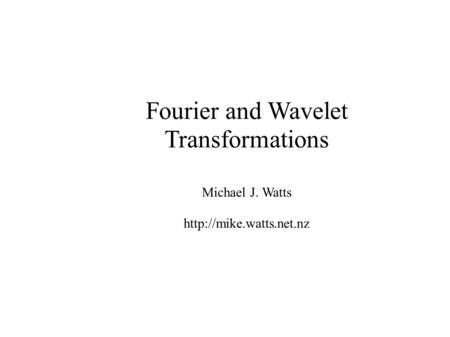 Fourier and Wavelet Transformations Michael J. Watts