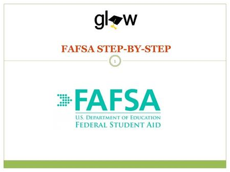 FAFSA STEP-BY-STEP 1. STUDENTS WILL LEARN BASIC INFORMATION ABOUT THE FAFSA INCLUDING KEY DEADLINES, MATERIALS NEEDED, AND THE SIGNIFICANCE OF BOTH APPLICATIONS.