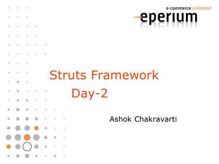 Struts Framework Day-2 Ashok Chakravarti. DataSource Usage Sample Struts-config.xml ….......................