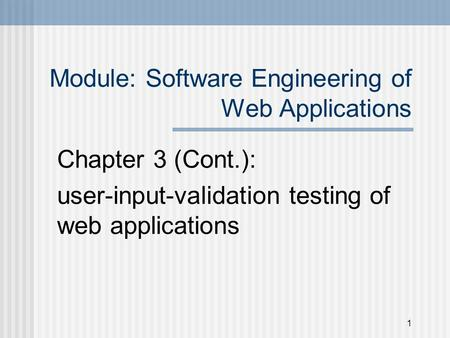 Module: Software Engineering of Web Applications Chapter 3 (Cont.): user-input-validation testing of web applications 1.