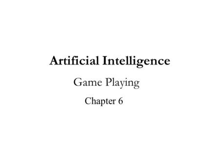 Artificial Intelligence Game Playing Chapter 6. Outline of this Chapter Introduction Defining a game 2 person games Minimax α-β pruning State of the art.