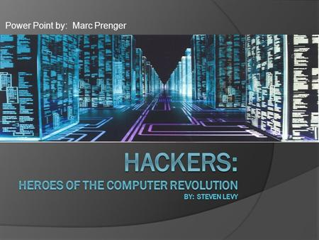 "Power Point by: Marc Prenger. Disclaimer / Intro to Hackers The book Hackers is broken up into four parts. Throughout these parts the ""Hacker Ethic"" is."