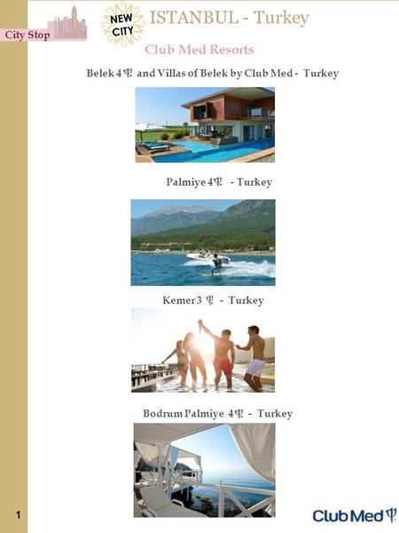 ISTANBUL - Turkey Club Med Resorts Belek 4 and Villas of Belek by Club Med - Turkey Palmiye 4 - Turkey City Stop 1 Kemer 3 - Turkey Bodrum Palmiye 4 -