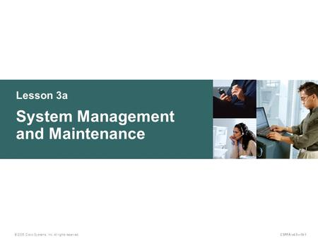 Lesson 3a © 2005 <strong>Cisco</strong> Systems, Inc. All rights reserved. CSPFA v4.0—19-1 System Management and Maintenance.
