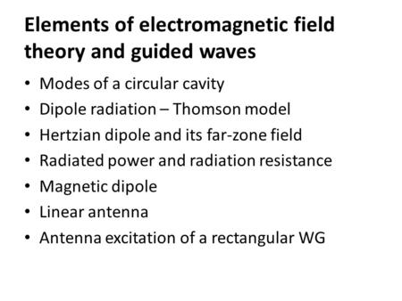 Modes of a circular cavity Dipole radiation – Thomson model Hertzian dipole and its far-zone field Radiated power and radiation resistance Magnetic dipole.