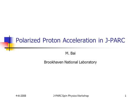 4-6-2008J-PARC Spin Physics Workshop1 Polarized Proton Acceleration in J-PARC M. Bai Brookhaven National Laboratory.