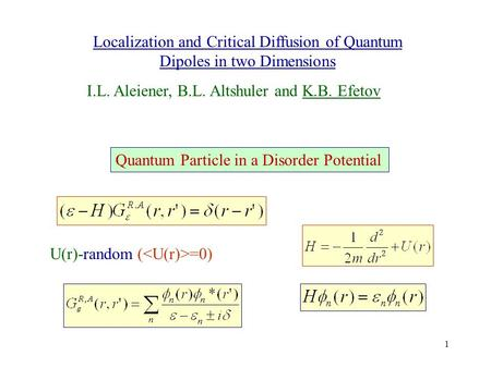 1 Localization and Critical Diffusion of Quantum Dipoles in two Dimensions U(r)-random ( =0) I.L. Aleiener, B.L. Altshuler and K.B. Efetov Quantum Particle.