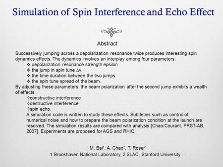 Simulation of Spin Interference and Echo Effect Abstract Successively jumping across a depolarization resonance twice produces interesting spin dynamics.