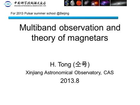 Multiband observation and theory of magnetars H. Tong ( 仝号 ) Xinjiang Astronomical Observatory, CAS 2013.8 For 2013 Pulsar summer