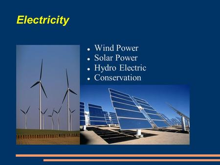Electricity Wind Power Solar Power Hydro Electric Conservation.