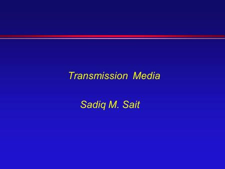 Transmission Media Sadiq M. Sait. Transmission Medium l Guided (P-T-P, Multipoint) »Twisted Pair »Coaxial Cable »Optical Fiber l Unguided »Air »Vacuum.